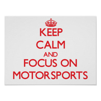 Keep calm and focus on Motorsports Posters