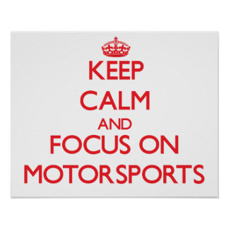 Keep calm and focus on Motorsports Poster