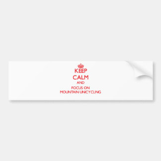 Keep calm and focus on Mountain Unicycling Car Bumper Sticker