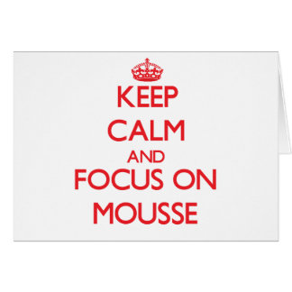 Keep Calm and focus on Mousse Greeting Card