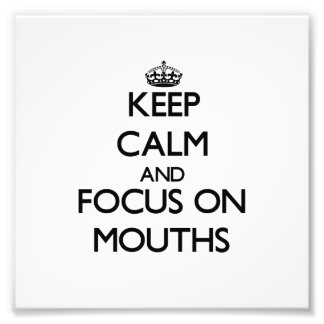 Keep Calm and focus on Mouths Photographic Print