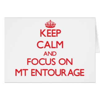 Keep Calm and focus on MT ENTOURAGE Greeting Card