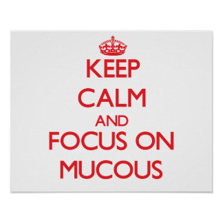 Keep Calm and focus on Mucous Poster
