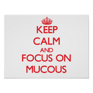 Keep Calm and focus on Mucous Posters