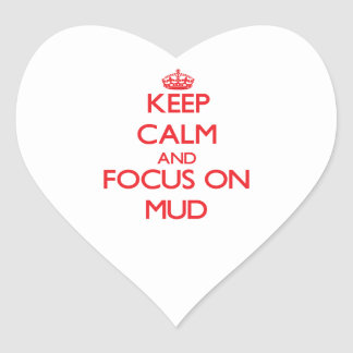 Keep Calm and focus on Mud Heart Stickers