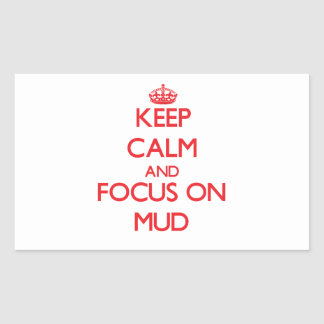 Keep Calm and focus on Mud Rectangle Stickers