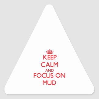 Keep Calm and focus on Mud Triangle Stickers