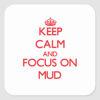 Keep Calm and focus on Mud Square Stickers