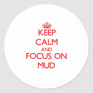 Keep Calm and focus on Mud Stickers