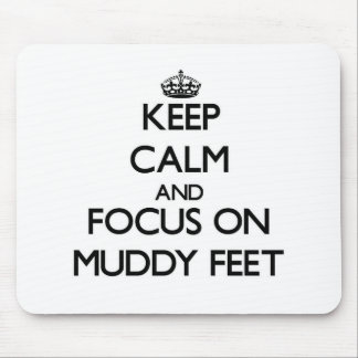Keep Calm and focus on Muddy Feet Mouse Pads
