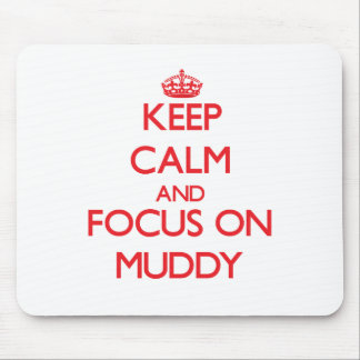 Keep Calm and focus on Muddy Mouse Pad
