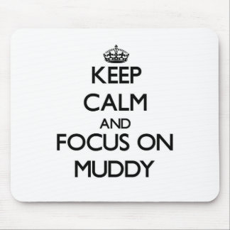 Keep Calm and focus on Muddy Mousepad