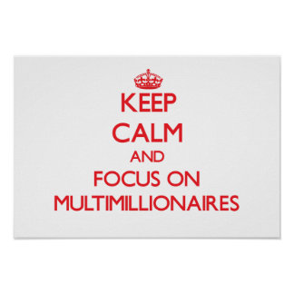 Keep Calm and focus on Multimillionaires Poster
