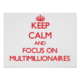 Keep Calm and focus on Multimillionaires Posters