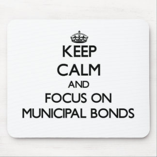 Keep Calm and focus on Municipal Bonds Mouse Pad