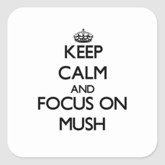 Keep Calm and focus on Mush Square Sticker