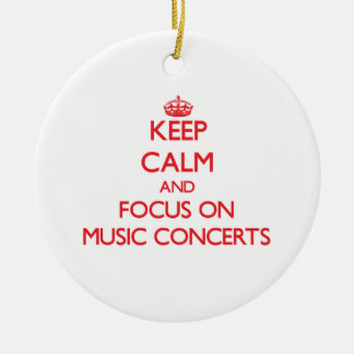 Keep Calm and focus on Music Concerts Ceramic Ornament