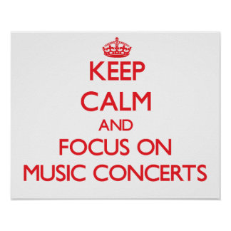 Keep Calm and focus on Music Concerts Poster
