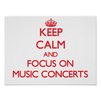 Keep Calm and focus on Music Concerts Print