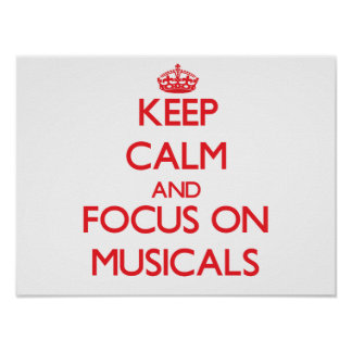 Keep Calm and focus on Musicals Print
