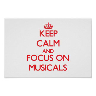 Keep Calm and focus on Musicals Posters