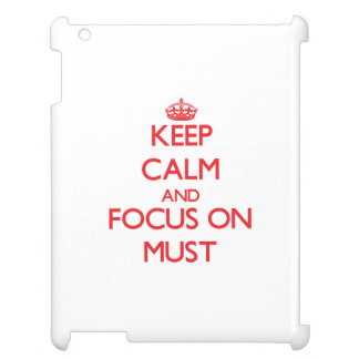 Keep Calm and focus on Must Cover For The iPad