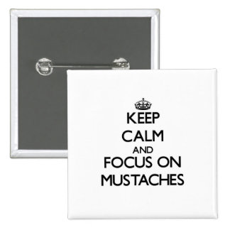 Keep Calm and focus on Mustaches Pinback Buttons