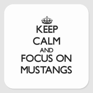 Keep Calm and focus on Mustangs Square Sticker