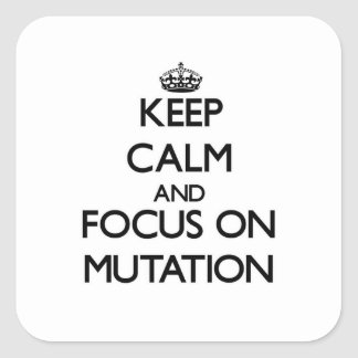 Keep Calm and focus on Mutation Square Sticker