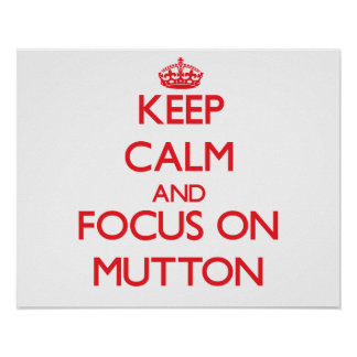 Keep Calm and focus on Mutton Posters
