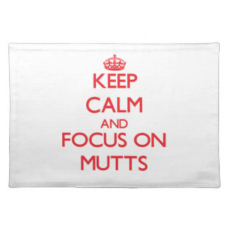 Keep Calm and focus on Mutts Place Mat