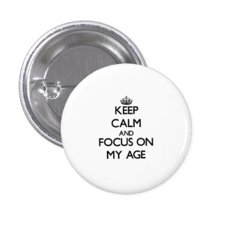Keep Calm and focus on My Age Pinback Buttons