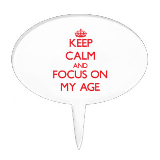 Keep Calm and focus on My Age Cake Pick