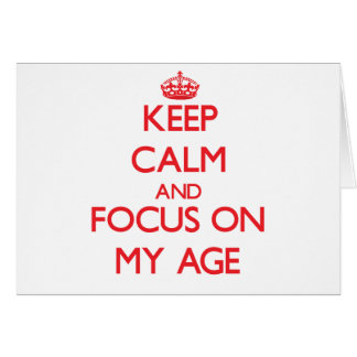 Keep Calm and focus on My Age Greeting Cards