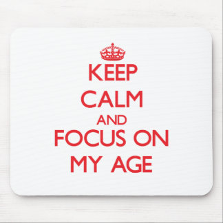 Keep calm and focus on MY AGE Mouse Pad