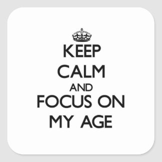 Keep Calm and focus on My Age Square Sticker