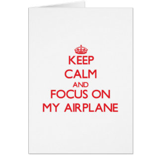 Keep Calm and focus on My Airplane Card