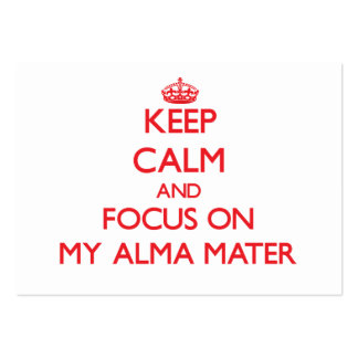 Keep calm and focus on MY ALMA MATER Business Cards