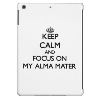 Keep Calm and focus on My Alma Mater iPad Air Cover