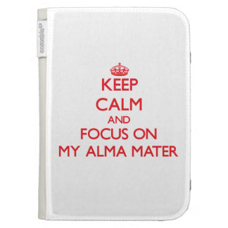 Keep calm and focus on MY ALMA MATER Kindle 3 Covers