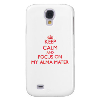 Keep calm and focus on MY ALMA MATER Samsung Galaxy S4 Covers