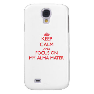 Keep Calm and focus on My Alma Mater Samsung Galaxy S4 Cover