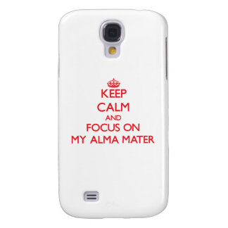 Keep Calm and focus on My Alma Mater Galaxy S4 Cover