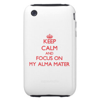 Keep calm and focus on MY ALMA MATER iPhone 3 Tough Cases