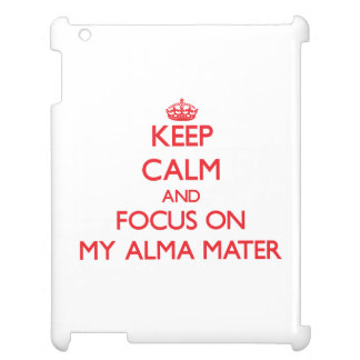 Keep calm and focus on MY ALMA MATER iPad Covers