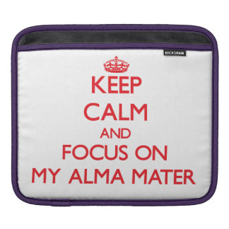 Keep calm and focus on MY ALMA MATER Sleeves For iPads