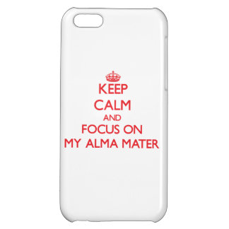 Keep calm and focus on MY ALMA MATER iPhone 5C Covers