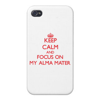 Keep Calm and focus on My Alma Mater Cases For iPhone 4