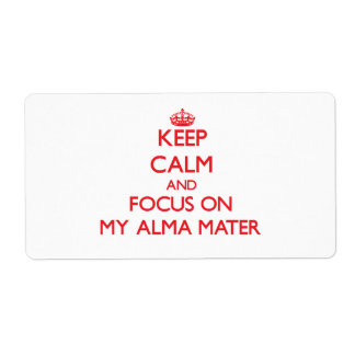 Keep Calm and focus on My Alma Mater Custom Shipping Label