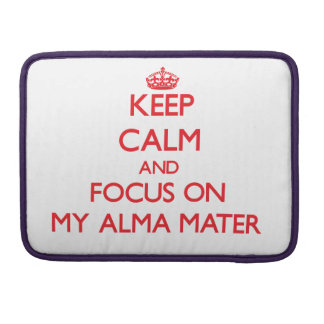 Keep Calm and focus on My Alma Mater MacBook Pro Sleeve